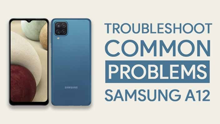 Common Problems In Samsung Galaxy A12