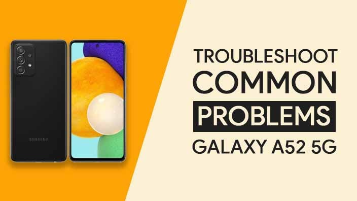 Common Problems In Samsung Galaxy A52 5G
