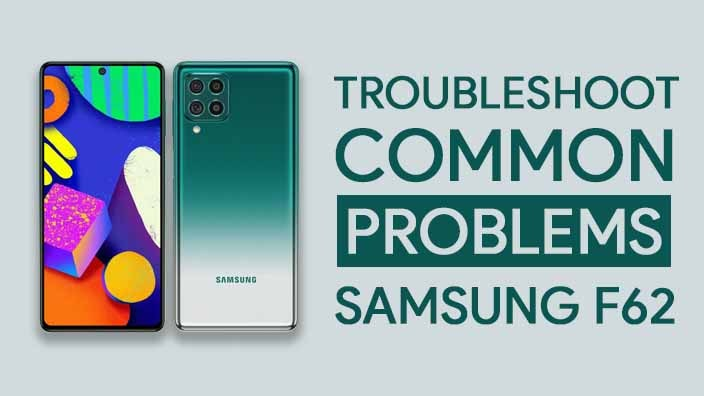 Common Problems In Samsung Galaxy F62