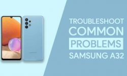 Common Problems In Samsung Galaxy A32 – PROVEN SOLUTIONS!
