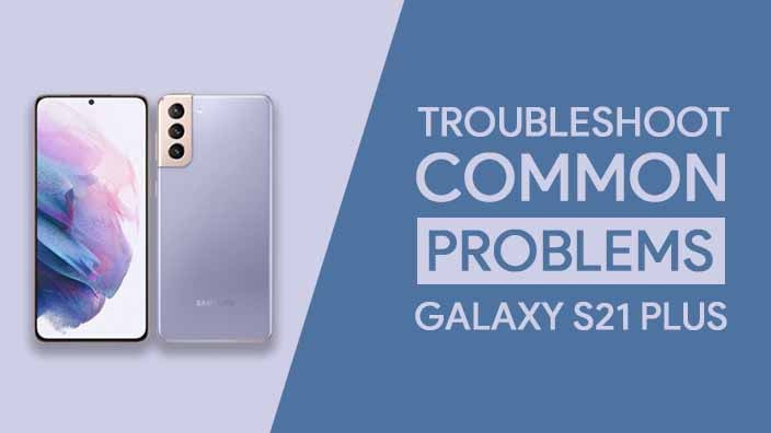 Common Problems In Samsung Galaxy S21 Plus