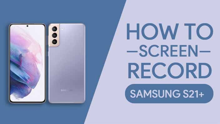 How to Screen Record On Samsung Galaxy S21 Plus