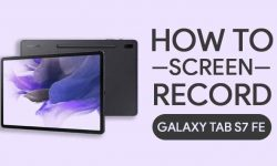 How to Screen Record On Samsung Galaxy Tab S7 FE [2 EASY METHODS]