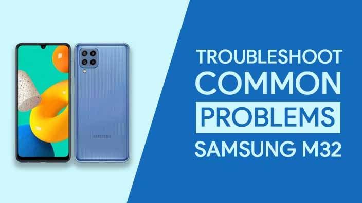Problems In Samsung Galaxy M32