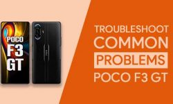 Troubleshoot Common Problems In POCO F3 GT 5G [PROVEN FIXES]