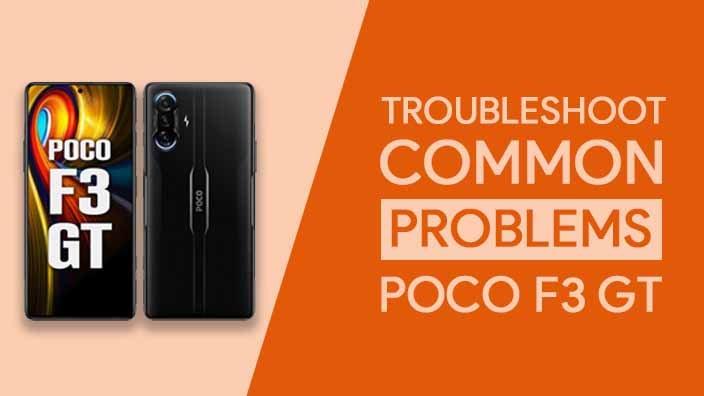Common Problems In POCO F3 GT 5G