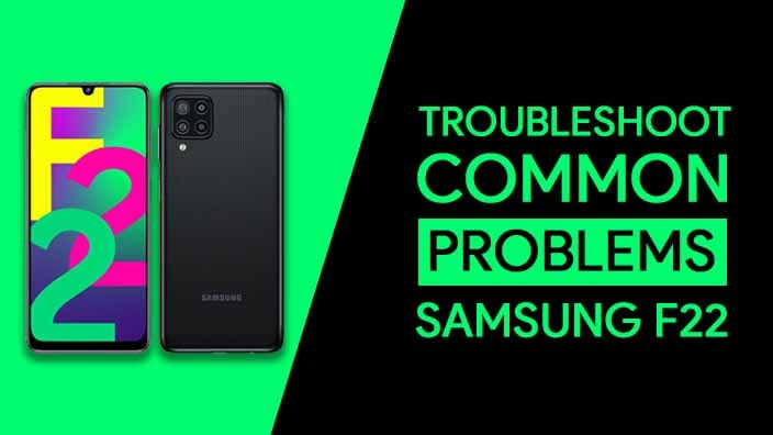 Common Problems In Samsung Galaxy F22