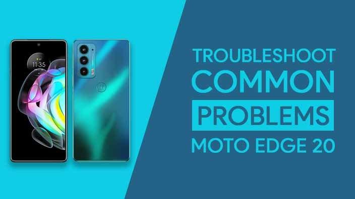 Troubleshoot Common Problems In Motorola Edge 20