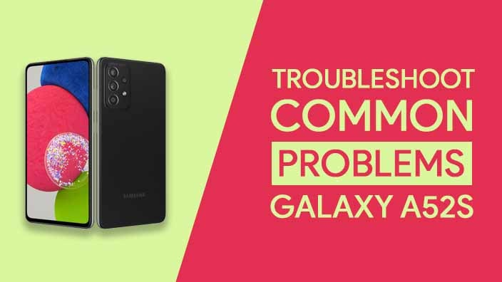 Common Problems In Samsung Galaxy A52s 5G