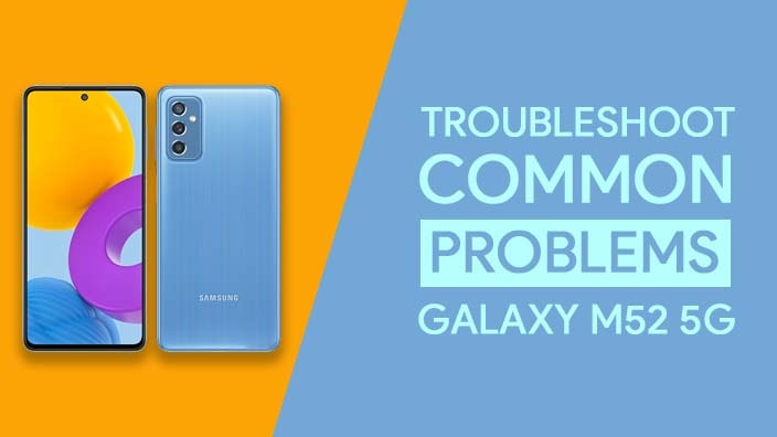 Common Problems In Samsung Galaxy M52
