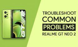Common Problems In Realme GT NEO 2 + PROVEN FIXES!